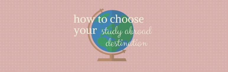 How to Choose Your Study Abroad Destination?