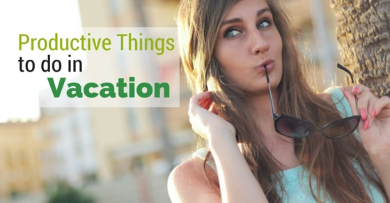 7 Ways to Utilize Summer Vacations Wisely