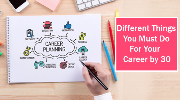 Different Things You Must Do For Your Career by 30